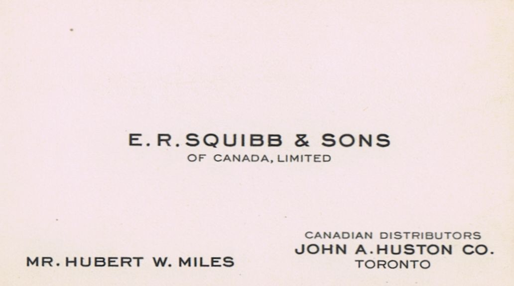 Business Card Hubert W Miles E R Squibb & Sons John A Huston Co. Toronto